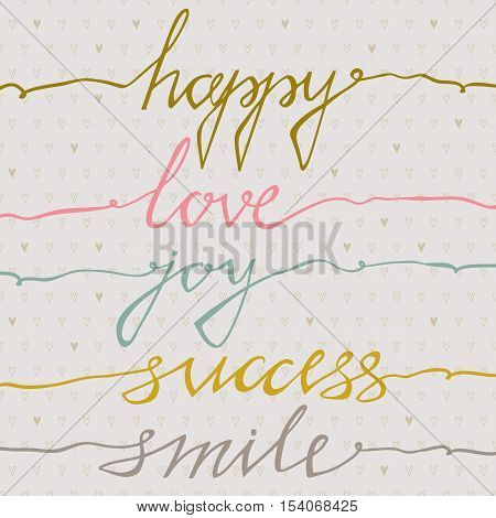 Happy, Love, Joy, Success, Smile. Inspirational quote handwritten, custom lettering for posters, t-shirts and cards. Used for greeting cards posters and print invitations. Isolated on pastel background. Stylish typographic words.