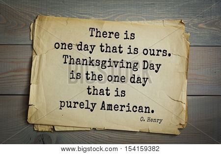 Top 20 quotes by O. Henry (1862-1910) - famous American writer. There is one day that is ours. Thanksgiving Day is the one day that is purely American.