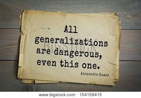 Top 10 quotes by Alexandre Dumas (1802 - 1870) - French writer, playwright and journalist. All generalizations are dangerous, even this one.