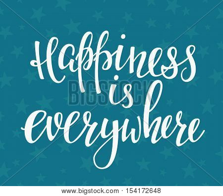Happiness is everywhere quote lettering. Calligraphy inspiration graphic design typography element. Hand written postcard. Cute simple vector sign.