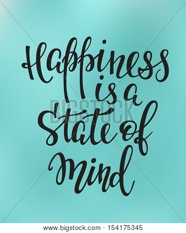 Happiness is a state of mind quote lettering. Calligraphy inspiration graphic design typography element. Hand written postcard. Cute simple vector sign.