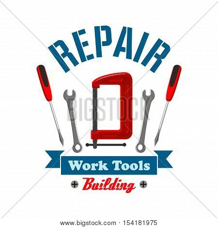 Repair work tools label emblem. Home construction and building elements of spanner, screwdriver, vise. Home repair service, shop, market icon design
