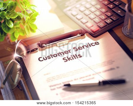 Customer Service Skills. Business Concept on Clipboard. Composition with Clipboard, Calculator, Glasses, Green Flower and Office Supplies on Office Desk. 3d Rendering. Blurred and Toned Image.