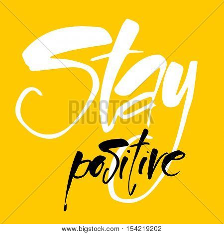 STAY POSITIVE. Inspirational quote. Stay positive hand drawn lettering. Motivational quote for invitation, banner, poster or clothing design. Vector template.