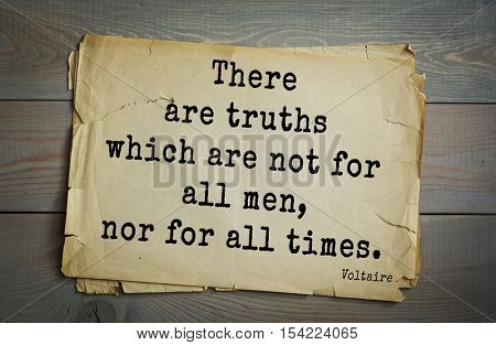 Top 50 quotes by Voltaire - French, writer, historian, philosopher. There are truths which are not for all men, nor for all times.