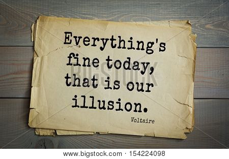 Top 50 quotes by Voltaire - French, writer, historian, philosopher. Everything's fine today, that is our illusion.