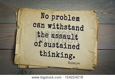 Top 50 quotes by Voltaire - French, writer, historian, philosopher. No problem can withstand the assault of sustained thinking.