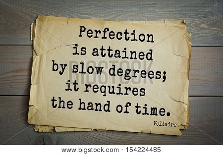 Top 50 quotes by Voltaire - French, writer, historian, philosopher.  Perfection is attained by slow degrees; it requires the hand of time.
