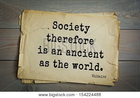 Top 50 quotes by Voltaire - French, writer, historian, philosopher.  Society therefore is an ancient as the world.