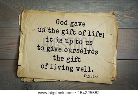 Top 50 quotes by Voltaire - French, writer, historian, philosopher. God gave us the gift of life; it is up to us to give ourselves the gift of living well.