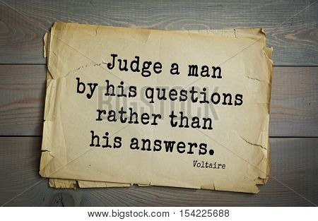 Top 50 quotes by Voltaire - French, writer, historian, philosopher. Judge a man by his questions rather than his answers.
