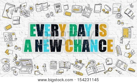 Every Day is a New Chance - Multicolor Concept with Doodle Icons Around on White Brick Wall Background. Modern Illustration with Elements of Doodle Design Style.