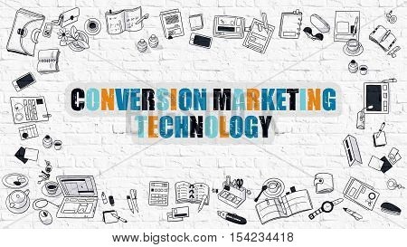 Conversion Marketing Technology. Multicolor Inscription on White Brick Wall with Doodle Icons Around. Modern Style Illustration. Conversion Marketing Technology on White Brickwall Background.