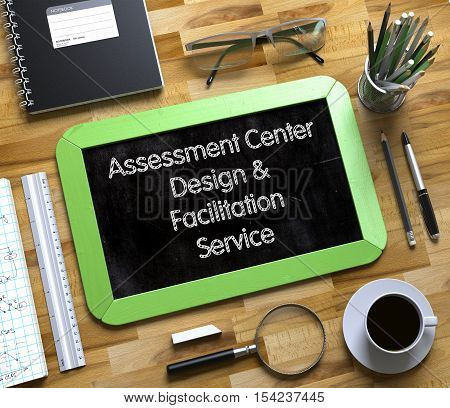 Small Chalkboard with Assessment Center Design and Facilitation Service Concept. Assessment Center Design and Facilitation Service on Small Chalkboard. 3d Rendering.