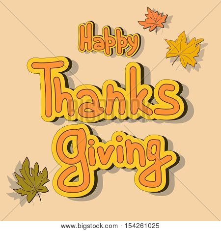 Hand drawn Thanksgiving card. Maple leaves, lettering. Happy Thanksgiving background with maples leaves, can be use as poster, banner or flyer.
