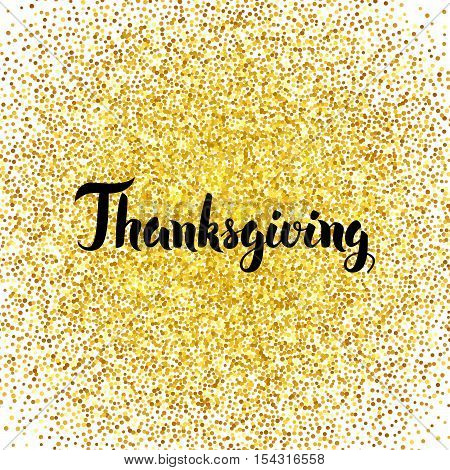 Thanksgiving Gold Greeting Card. Vector Illustration of Calligraphy with Golden Sparkle Decoration isolated over White.