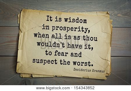 Top 35 quotes by Erasmus of Rotterdam - Renaissance humanist  He who allows oppression shares the crime.It is wisdom in prosperity, when all is as thou wouldn't have it, to fear and suspect the worst.