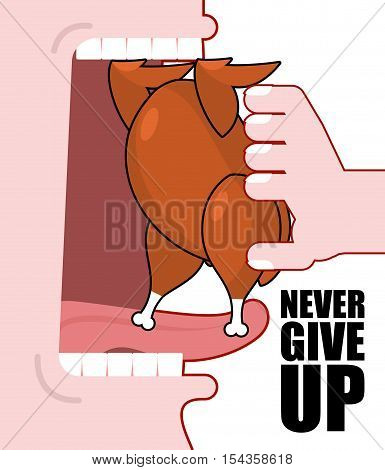 Never Give Up. Optimistic Inspiring Poster. Fried Chicken And Open Mouth. Food Does Not Go Into Thro