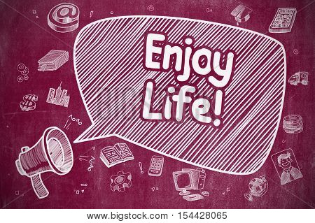 Speech Bubble with Wording Enjoy Life Cartoon. Illustration on Red Chalkboard. Advertising Concept. Business Concept. Megaphone with Wording Enjoy Life. Doodle Illustration on Red Chalkboard.