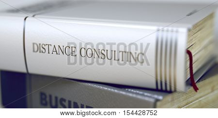 Stack of Books Closeup and one with Title - Distance Consulting. Book Title of Distance Consulting. Business Concept: Closed Book with Title Distance Consulting in Stack, Closeup View. Blurred. 3D.
