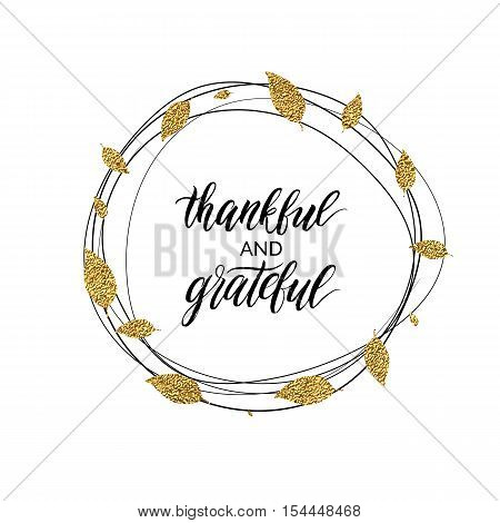 Happy Thanksgiving day card, thankful and grateful text in autumn gold wreath of leaves, handwritten calligraphy, hand painted vector illustration for greeting card, invitation, poster