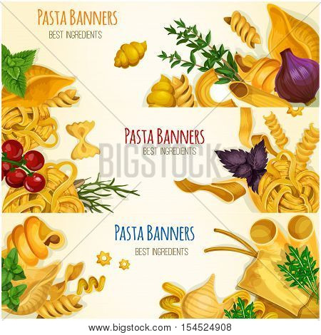 Pasta banners. Italian cuisine decoration banners with pasta varieties sorts and types, cooking vegetable ingredients. Spaghetti, tagliatelli, ravioli vector elements. Poster design for pasta restaurant menu card, flyer