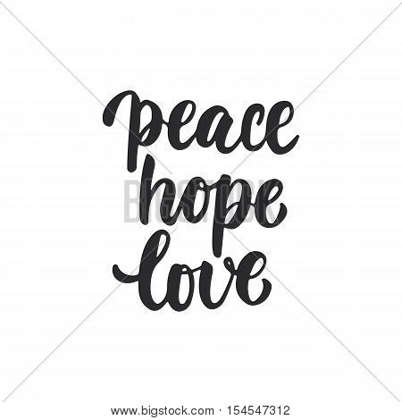 Peace, hope, love - lettering Christmas and New Year holiday calligraphy phrase isolated on the background. Fun brush ink typography for photo overlays, t-shirt print, flyer, poster design