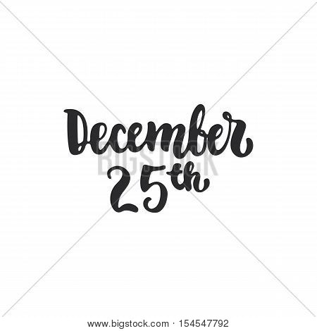 25th December - lettering Christmas and New Year holiday calligraphy phrase isolated on the background. Fun brush ink typography for photo overlays, t-shirt print, flyer, poster design