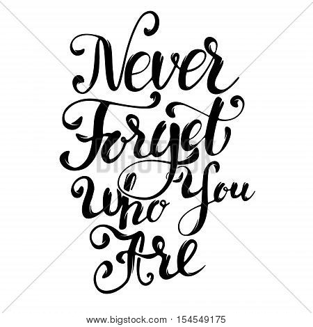 Never Forget Who You Are. Design element for greeting card, poster. Vector illustration.