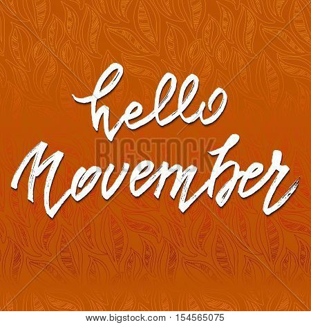 Hello November lettering. Autumn abstract vector banner. Calligraphy greeting card design. Orange autumn leaves background. Vector illustration stock vector.