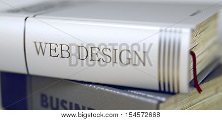 Book Title of Web Design. Book Title on the Spine - Web Design. Closeup View. Stack of Books. Stack of Books with Title - Web Design. Closeup View. Toned Image. Selective focus. 3D.