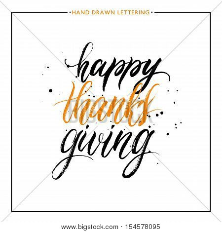 Happy Thanks Giving lettering with black splashes isolated on white background, grunge hand painted letter, vector thanksgiving text for greeting card, poster, banner, print, brush calligraphy