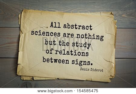Top 35 quotes by Denis Diderot - French philosopher, art critic, writer.  All abstract sciences are nothing but the study of relations between signs.