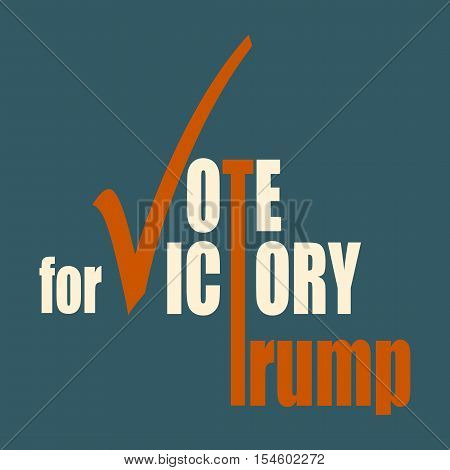 October 18, 2016: A vector illustration of an elections motivation quote - Vote for Trump victory. Donald Trump is a Republican Presidential Candidate Donald Trump