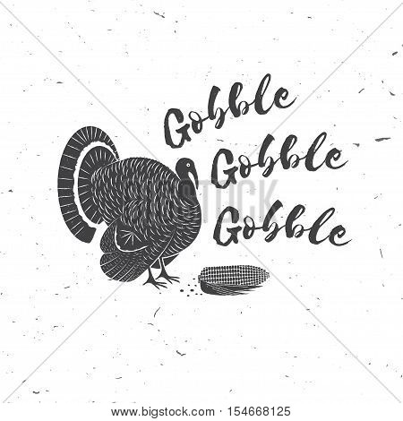 Gobble, gobble. Happy Thanksgiving. Thanksgiving retro badge. Concept for shirt or logo, print, stamp, patch. Turkey and text. Vector illustration.