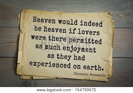 Top 5 quotes by Giovanni Boccaccio - Italian writer, poet, Renaissance humanist.   Heaven would indeed be heaven if lovers were there permitted as much enjoyment as they had experienced on earth.