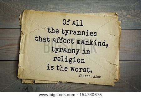 Top 40 quotes by Thomas Paine - English-American political activist, philosopher, political theorist, revolutionary. Of all the tyrannies that affect mankind, tyranny in religion is the worst.