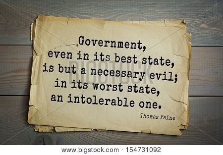 Top 40 quotes by Thomas Paine - English-American political activist, philosopher, revolutionary.   Government, even in its best state, is but a necessary evil; in its worst state, an intolerable one.