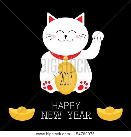 Happy New Year. Lucky white cat sitting holding golden coin 2017 text Chinese gold Ingot Japanese Maneki Neco kitten waving hand paw Cute cartoon character Greeting card Flat Black background Vector poster
