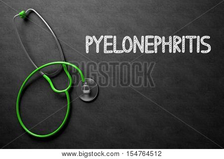 Medical Concept: Pyelonephritis Handwritten on Black Chalkboard. Top View of Green Stethoscope on Chalkboard. Medical Concept: Black Chalkboard with Pyelonephritis. 3D Rendering.