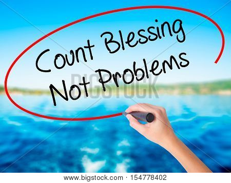 Woman Hand Writing Count Blessing Not Problems With A Marker Over Transparent Board