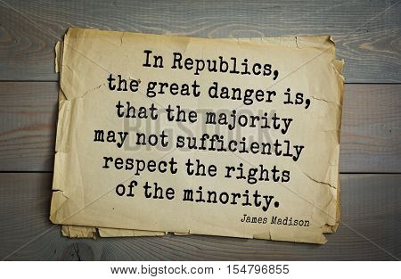 Top 25 quotes by James Madison Jr - political theorist, fourth President of United States  In Republics, the great danger is, that the majority may not sufficiently respect the rights of the minority