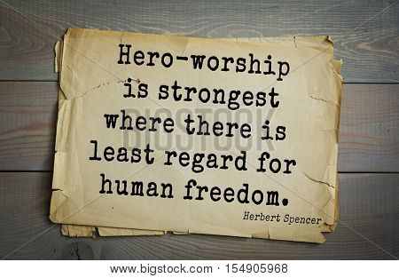 op 25 quotes by Herbert Spencer - English philosopher, biologist, anthropologist, sociologist, liberal political, Victorian era Hero-worship is strongest where there is least regard for human freedom
