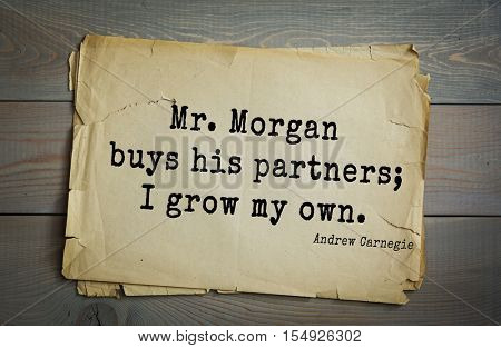 Top 20 quotes by Andrew Carnegie - American industrialist (steel industry). Mr. Morgan buys his partners; I grow my own.
