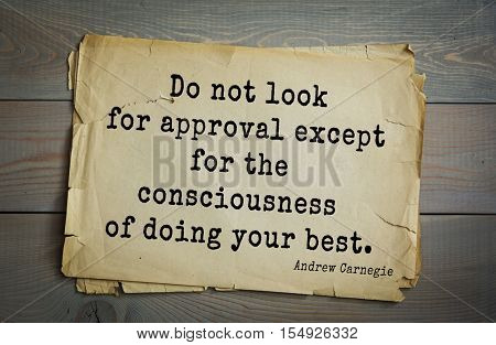 Top 20 quotes by Andrew Carnegie - American industrialist (steel industry).Do not look for approval except for the consciousness of doing your best.