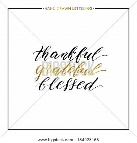 Thankful grateful blessed gold lettering isolated on white background, hand painted letter, vector golden text for greeting card, poster, banner, print, handwritten calligraphy