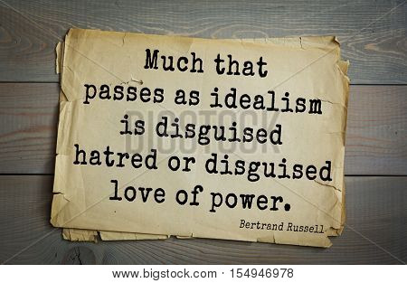 Top 35 quotes by Bertrand Russell - British philosopher, logician, mathematician, historian, writer, Nobel laureate. Much that passes as idealism is disguised hatred or disguised love of power.