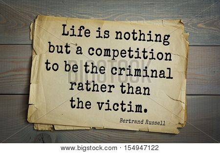 Top 35 quotes by Bertrand Russell - British philosopher, logician, mathematician, historian, writer, Nobel laureate. Life is nothing but a competition to be the criminal rather than the victim.