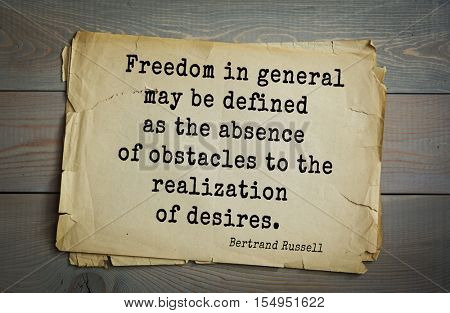 Top 35 quotes by Bertrand Russell - British philosopher, logician, mathematician, hwriter, Nobel laureate. Freedom in general may be defined as the absence of obstacles to the realization of desires.