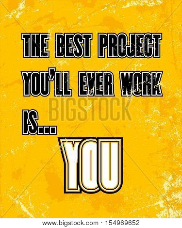 Inspiring motivation quote with text The Best Project You Will Ever Work Is You. Vector typography poster design concept
